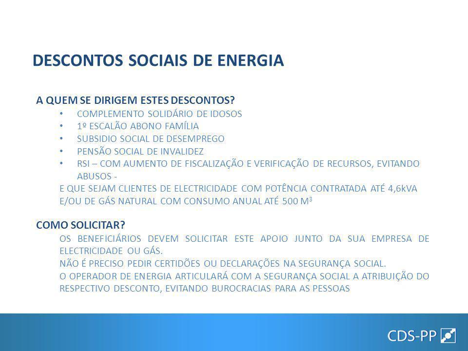 FICAM EM CONDIÇÕES DE ACEDER AOS DESCONTOS SOCIAIS DA ENERGIA A TOTALIDADE DAS FAMÍLIAS QUE RECEBEM ESTES APOIOS SOCIAIS E TÊM CONTRATOS DE ELECTRICIDADE E GÁS NATURAL.