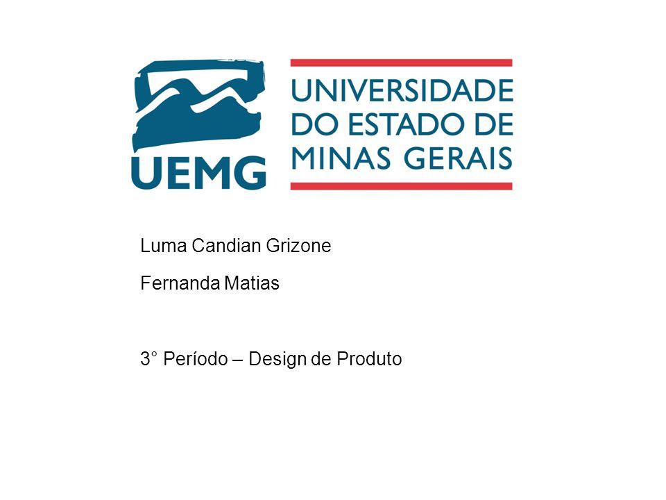 Luma Candian Grizone Fernanda Matias 3° Período – Design de Produto