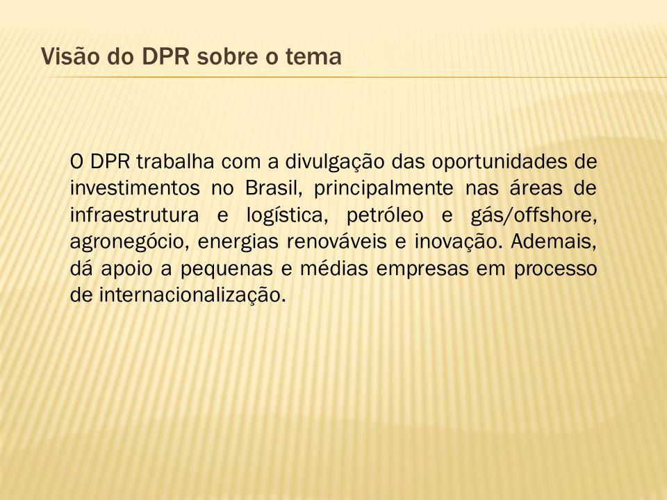 Visão do DPR sobre o tema O DPR trabalha com a divulgação das oportunidades de investimentos no Brasil, principalmente nas áreas de infraestrutura e l