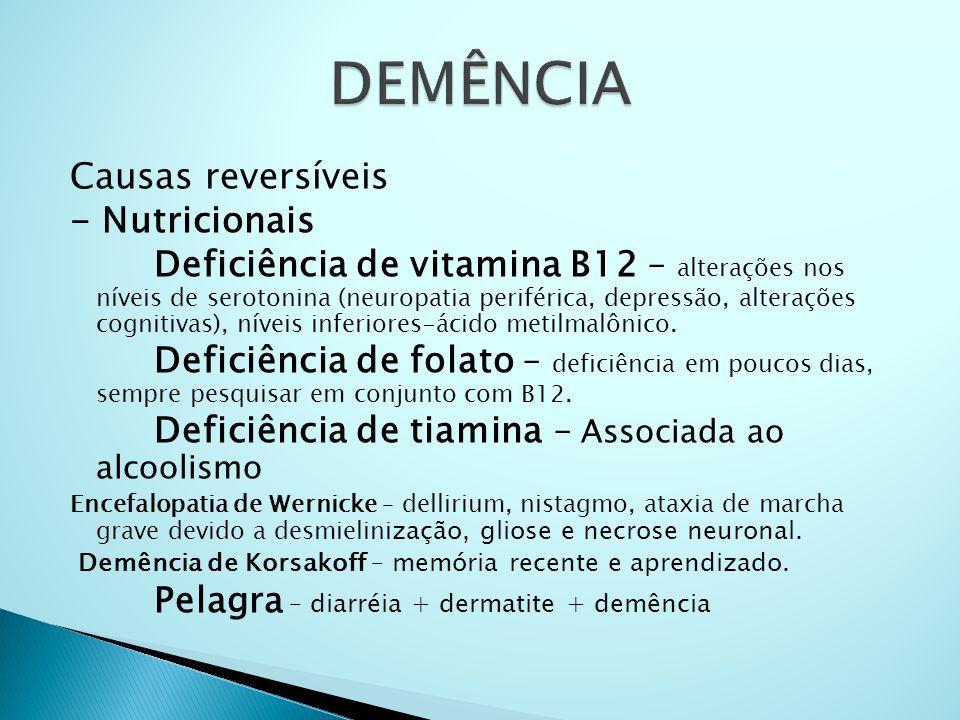 Causas reversíveis - Nutricionais Deficiência de vitamina B12 – alterações nos níveis de serotonina (neuropatia periférica, depressão, alterações cogn
