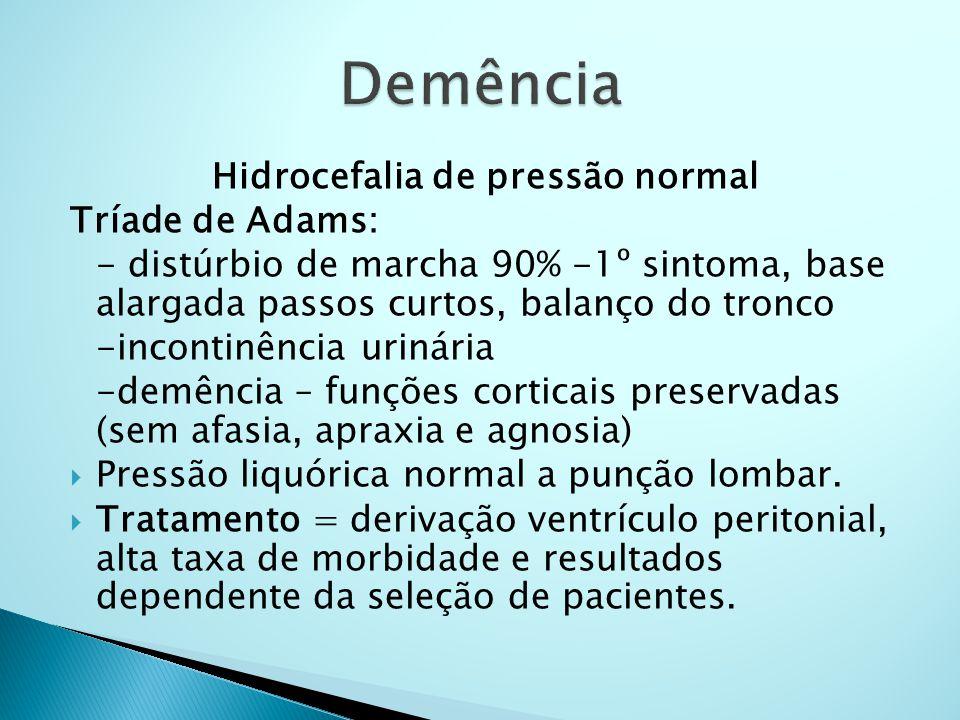 Hidrocefalia de pressão normal Tríade de Adams: - distúrbio de marcha 90% -1º sintoma, base alargada passos curtos, balanço do tronco -incontinência u