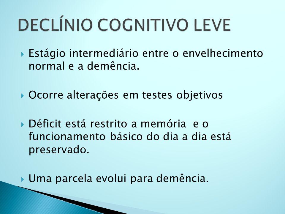  Estágio intermediário entre o envelhecimento normal e a demência.  Ocorre alterações em testes objetivos  Déficit está restrito a memória e o func