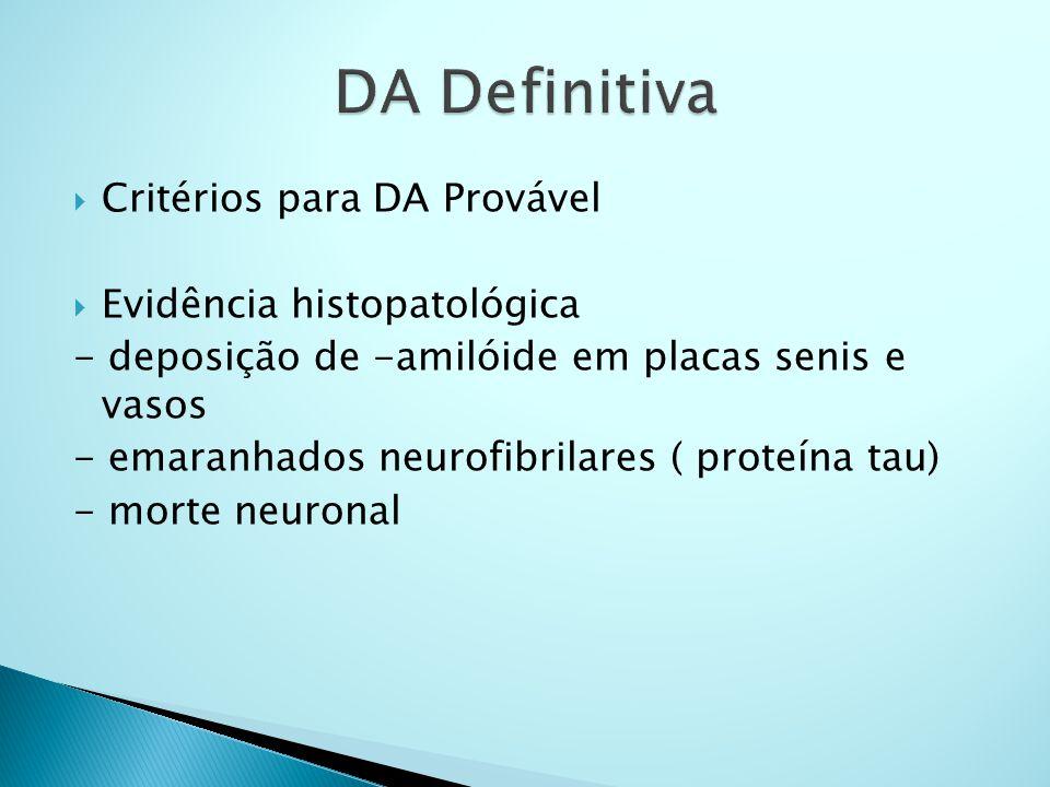  Critérios para DA Provável  Evidência histopatológica - deposição de -amilóide em placas senis e vasos - emaranhados neurofibrilares ( proteína tau