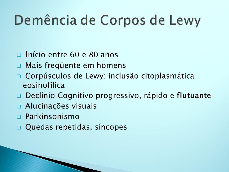  I nício entre 60 e 80 anos  Mais freqüente em homens  Corpúsculos de Lewy: inclusão citoplasmática eosinofílica  Declínio Cognitivo progressivo,