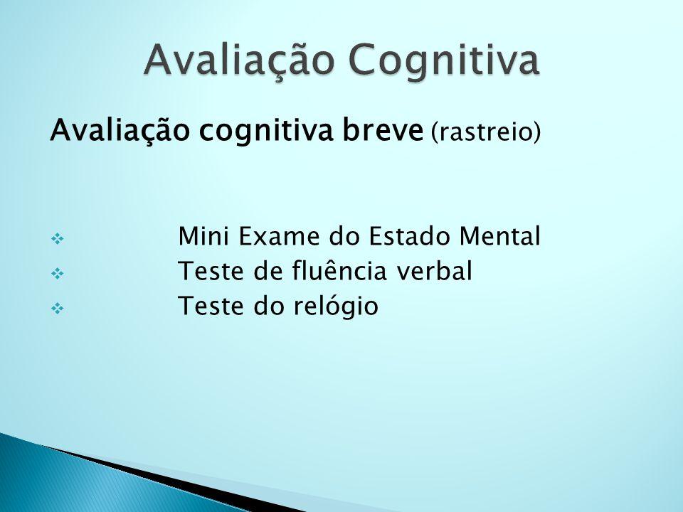 Avaliação cognitiva breve (rastreio)  Mini Exame do Estado Mental  Teste de fluência verbal  Teste do relógio