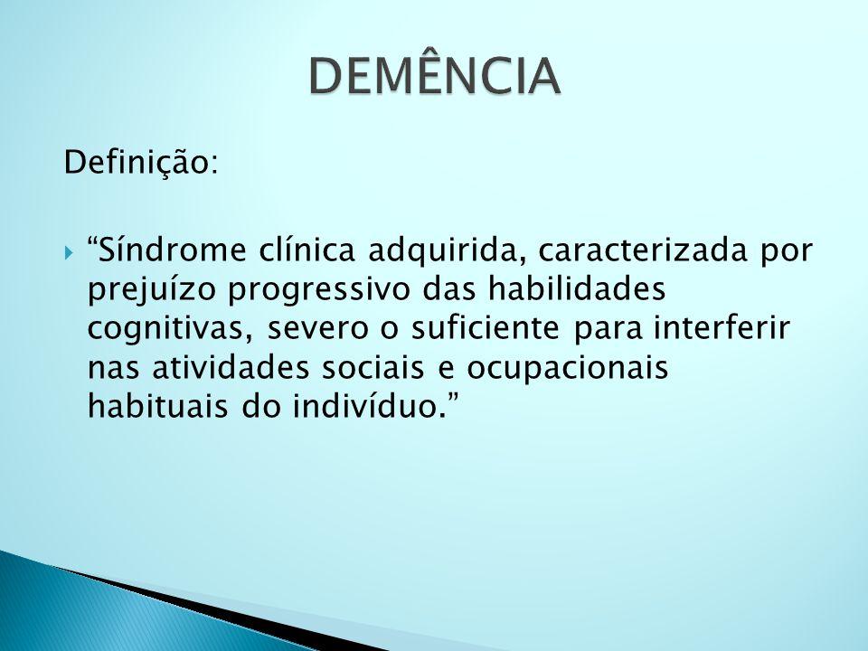 """Definição:  """"Síndrome clínica adquirida, caracterizada por prejuízo progressivo das habilidades cognitivas, severo o suficiente para interferir nas a"""