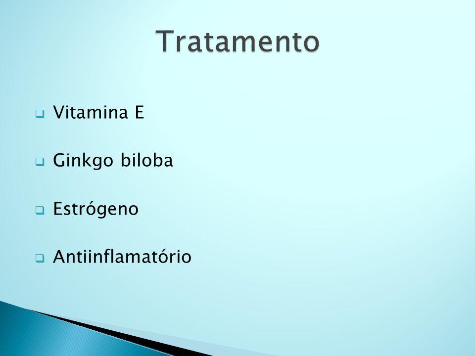  Vitamina E  Ginkgo biloba  Estrógeno  Antiinflamatório