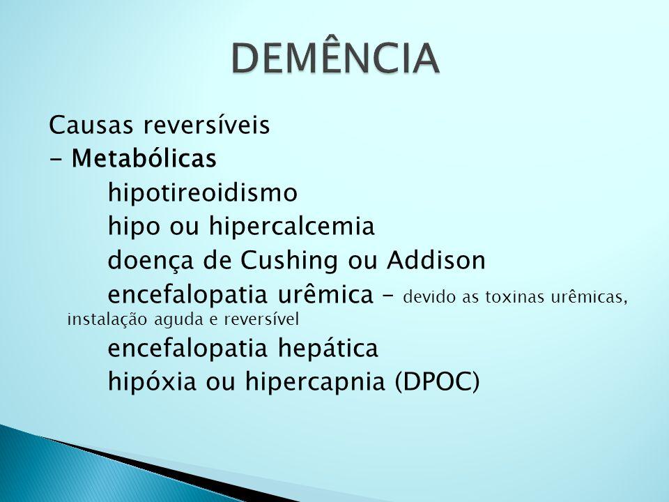 Escala Isquêmica de Hachinski Início súbito 2 Evidência de aterosclerose 1 Piora em degraus 1 Sintomas neurológicos 2 Curso flutuante 2 Sinais neurológicos 2 Confusão noturna 1 Preservação da personalidade 1 Depressão 1 0 - 3 sugestivo de DA Queixas somáticas 1 4 - 6 inconclusivo Instabilidade emocional 1 7 -18 sugestivo de DV Antec de HAS 1 Antec de AVC 2