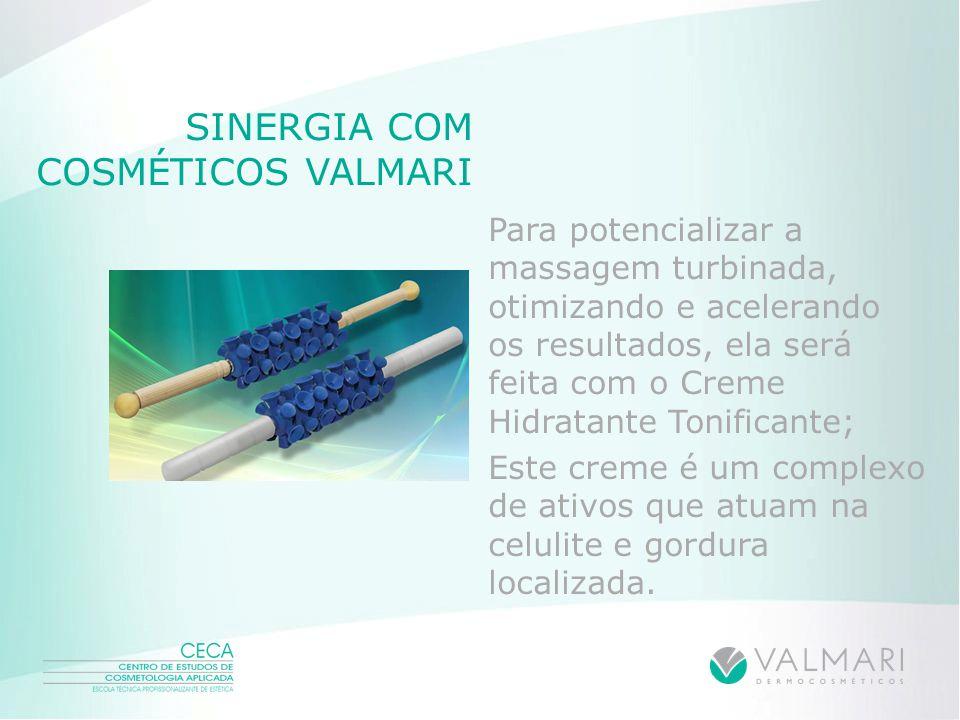 SINERGIA COM COSMÉTICOS VALMARI Para potencializar a massagem turbinada, otimizando e acelerando os resultados, ela será feita com o Creme Hidratante