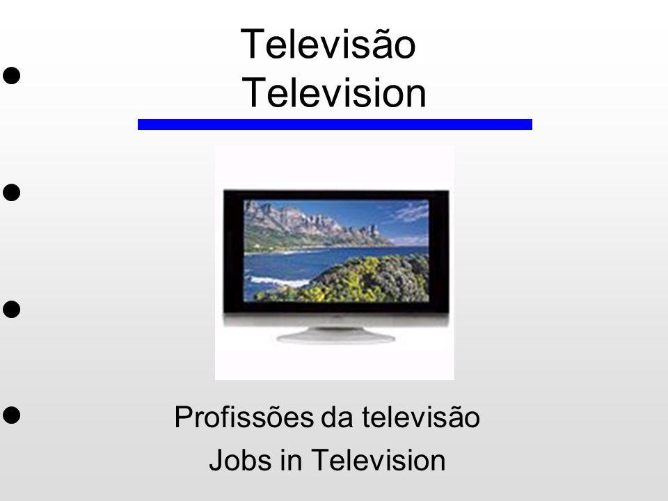 Televisão Television Profissões da televisão Jobs in Television
