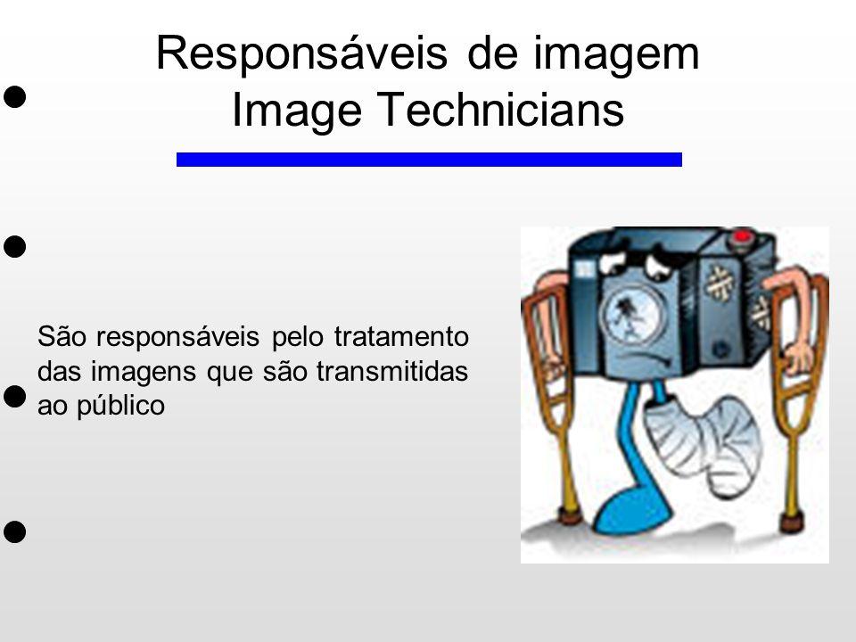 Responsáveis de imagem Image Technicians São responsáveis pelo tratamento das imagens que são transmitidas ao público
