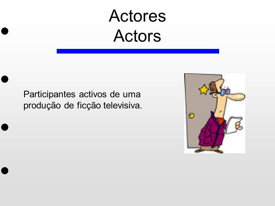 Actores Actors Participantes activos de uma produção de ficção televisiva.