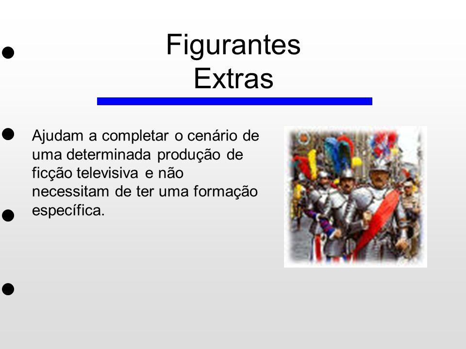 Figurantes Extras Ajudam a completar o cenário de uma determinada produção de ficção televisiva e não necessitam de ter uma formação específica.