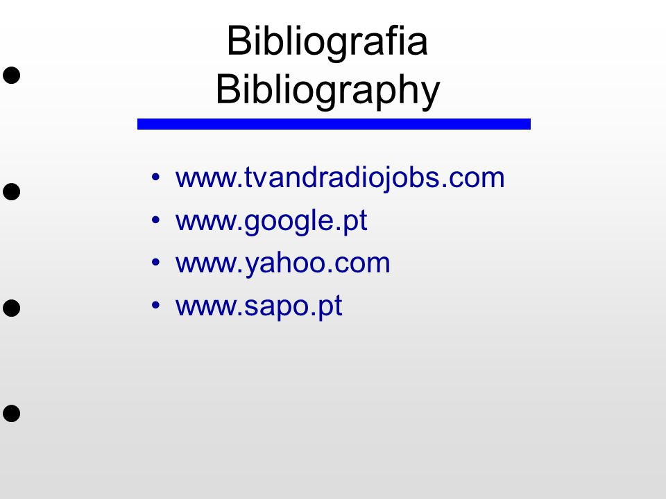 Bibliografia Bibliography www.tvandradiojobs.com www.google.pt www.yahoo.com www.sapo.pt