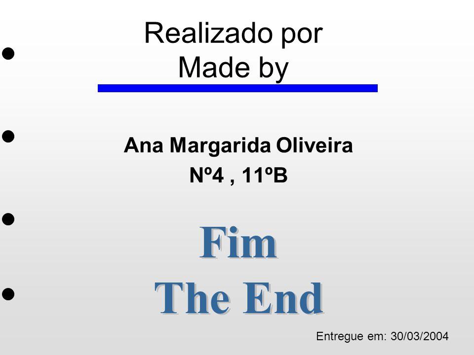 Realizado por Made by Ana Margarida Oliveira Nº4, 11ºB Entregue em: 30/03/2004