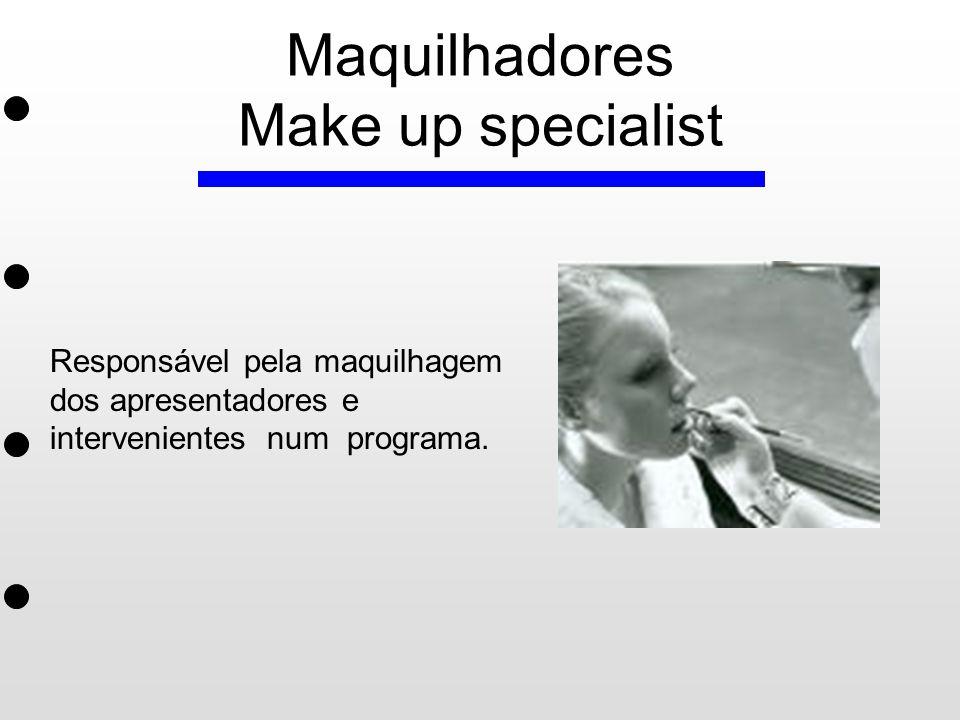 Maquilhadores Make up specialist Responsável pela maquilhagem dos apresentadores e intervenientes num programa.
