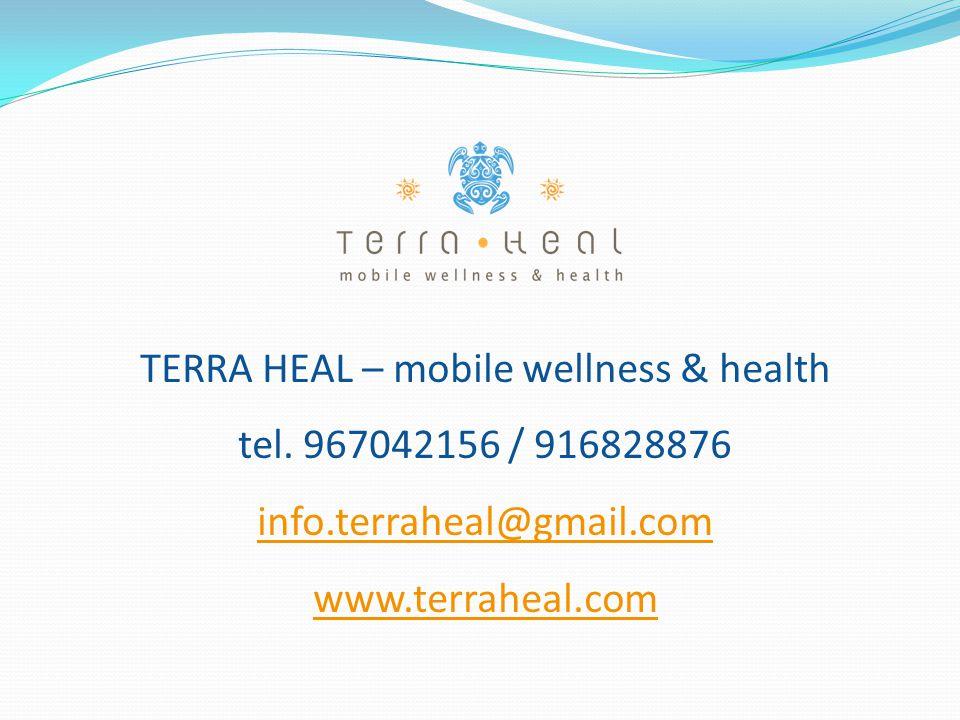 TERRA HEAL – mobile wellness & health tel. 967042156 / 916828876 info.terraheal@gmail.com www.terraheal.com info.terraheal@gmail.com www.terraheal.com
