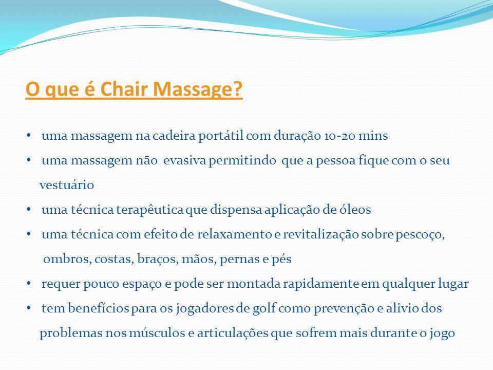 O que é Chair Massage? uma massagem na cadeira portátil com duração 10-20 mins uma massagem não evasiva permitindo que a pessoa fique com o seu vestuá