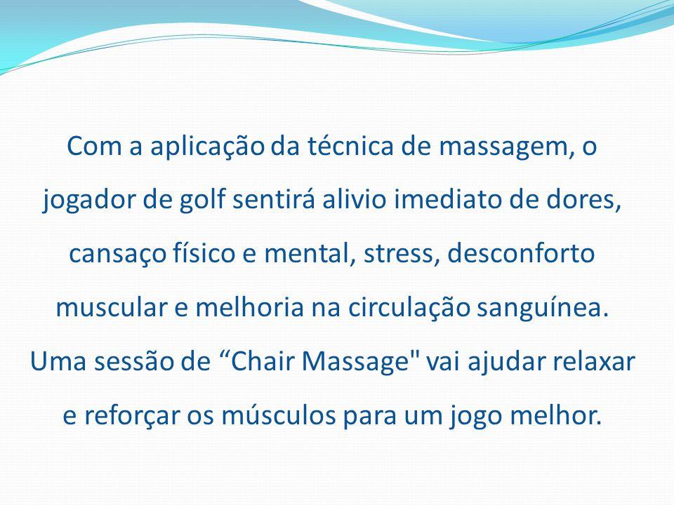 Com a aplicação da técnica de massagem, o jogador de golf sentirá alivio imediato de dores, cansaço físico e mental, stress, desconforto muscular e me