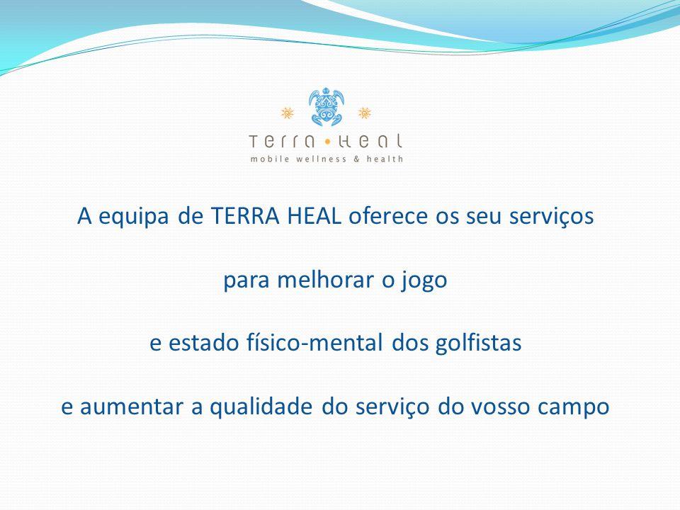 A equipa de TERRA HEAL oferece os seu serviços para melhorar o jogo e estado físico-mental dos golfistas e aumentar a qualidade do serviço do vosso ca