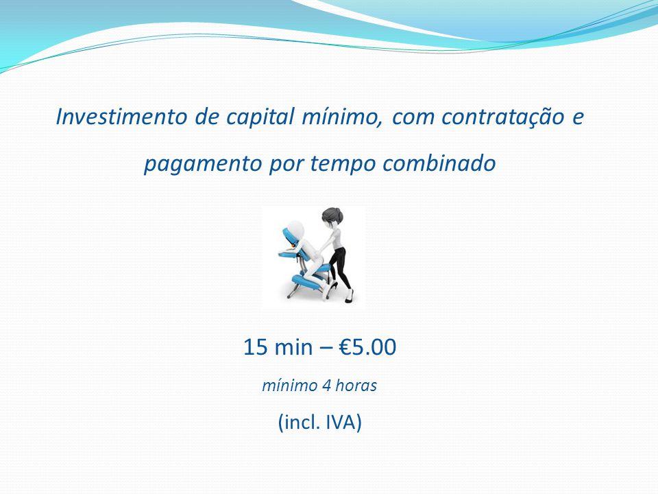 Investimento de capital mínimo, com contratação e pagamento por tempo combinado 15 min – €5.00 mínimo 4 horas (incl. IVA)