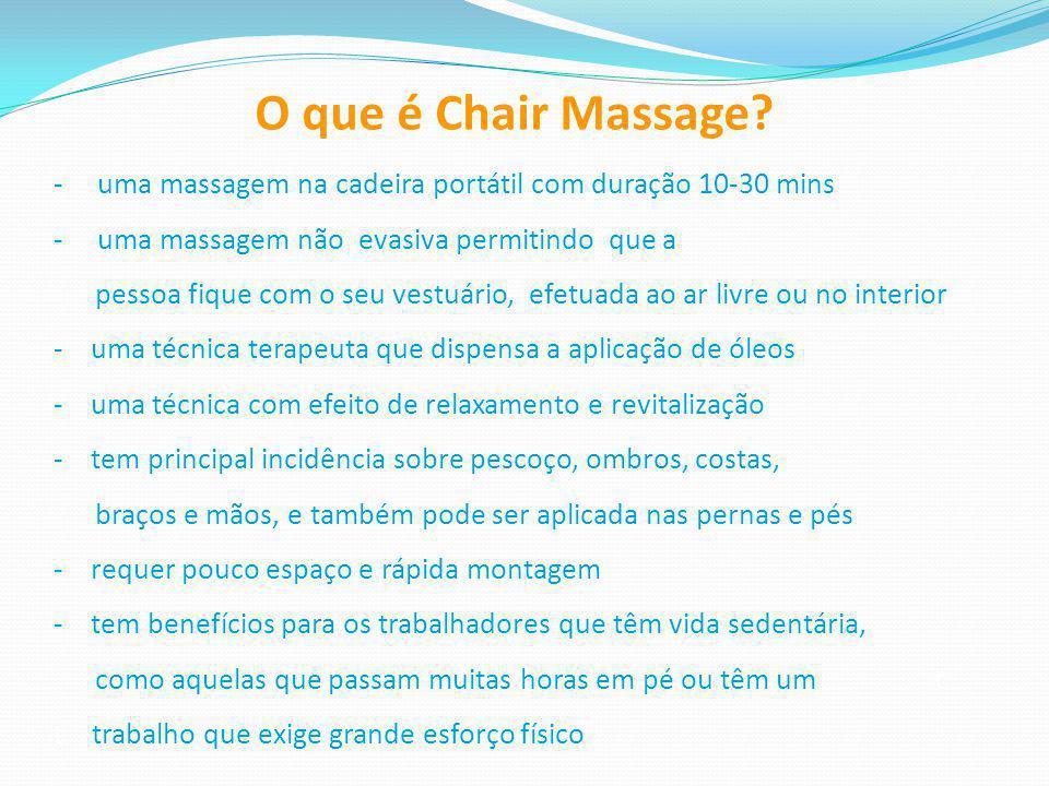 O que é Chair Massage? - uma massagem na cadeira portátil com duração 10-30 mins - uma massagem não evasiva permitindo que a pessoa fique com o seu ve