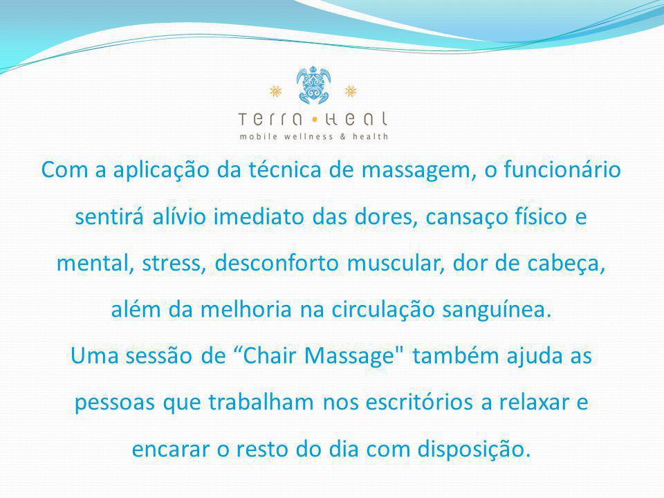 Com a aplicação da técnica de massagem, o funcionário sentirá alívio imediato das dores, cansaço físico e mental, stress, desconforto muscular, dor de cabeça, além da melhoria na circulação sanguínea.