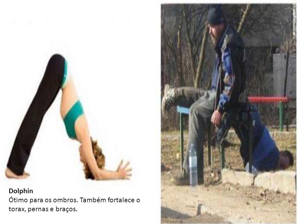 Dolphin Ótimo para os ombros. Também fortalece o torax, pernas e braços.