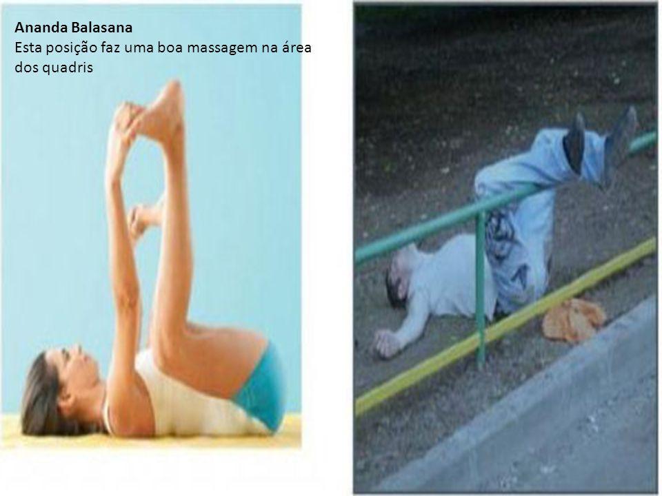 Ananda Balasana Esta posição faz uma boa massagem na área dos quadris