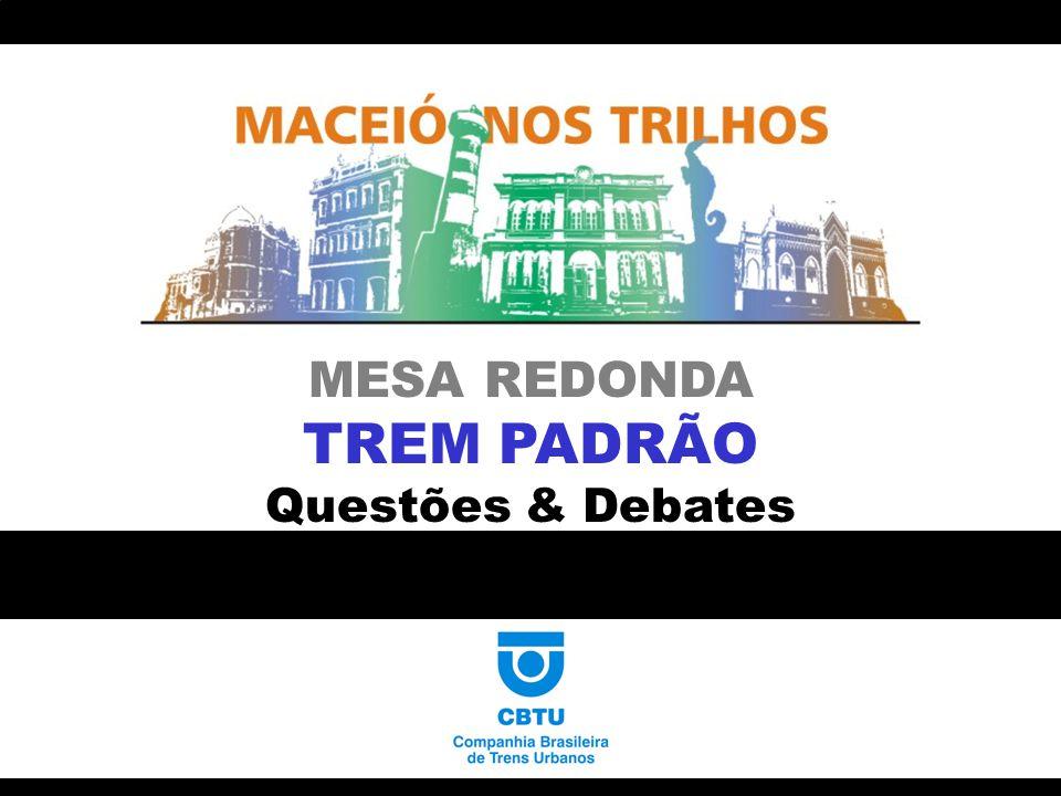 MESA REDONDA TREM PADRÃO Questões & Debates MESA REDONDA TREM PADRÃO Questões & Debates