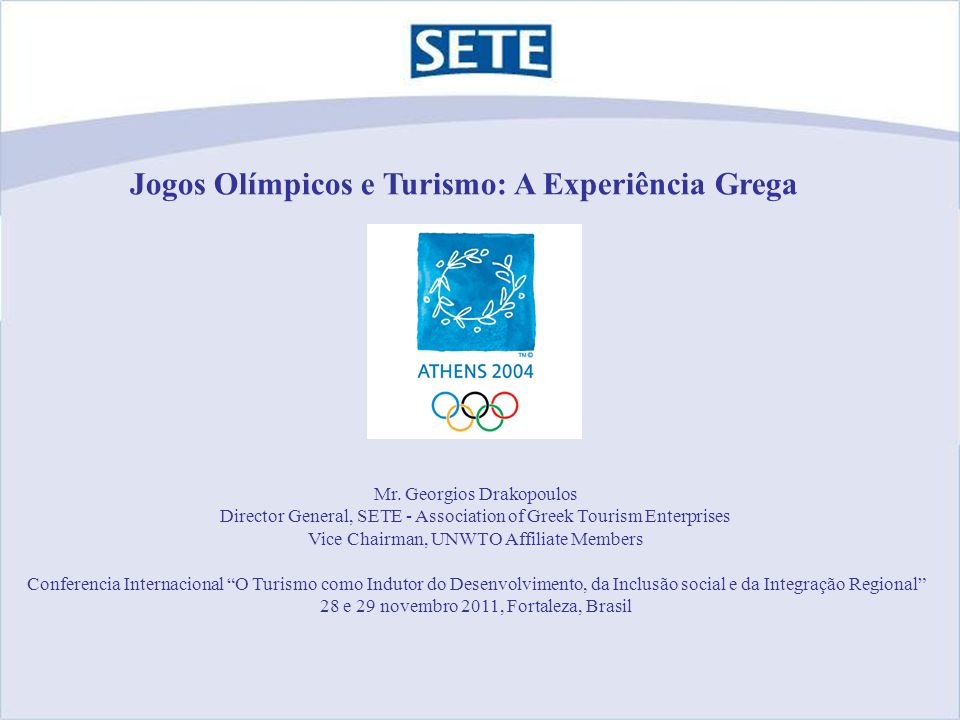 Jogos Olímpicos e Turismo: A Experiência Grega Mr. Georgios Drakopoulos Director General, SETE - Association of Greek Tourism Enterprises Vice Chairma