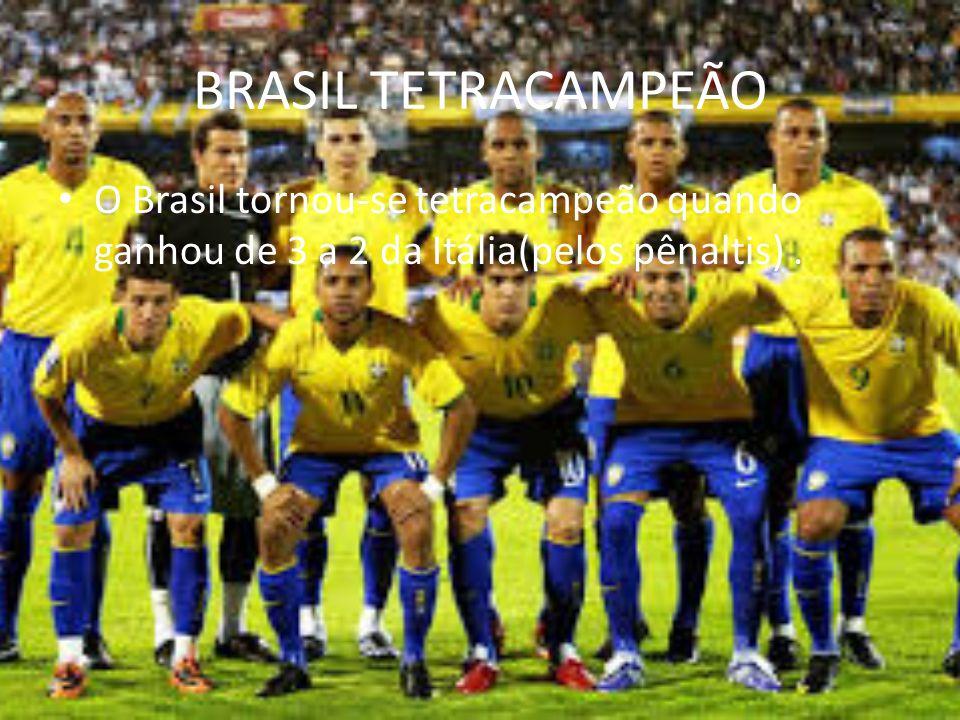 BRASIL TETRACAMPEÃO O Brasil tornou-se tetracampeão quando ganhou de 3 a 2 da Itália(pelos pênaltis).