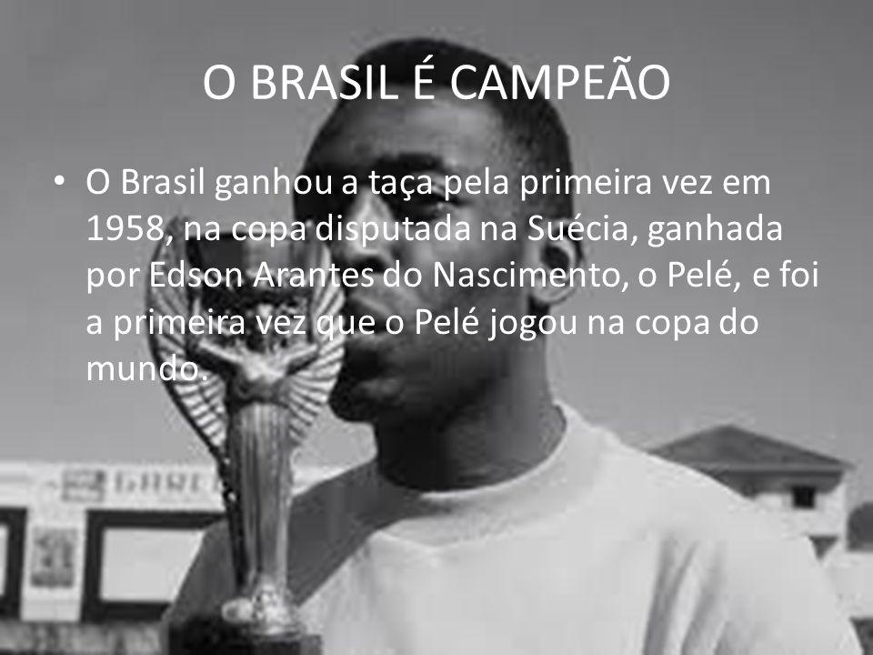 O BRASIL É CAMPEÃO O Brasil ganhou a taça pela primeira vez em 1958, na copa disputada na Suécia, ganhada por Edson Arantes do Nascimento, o Pelé, e f