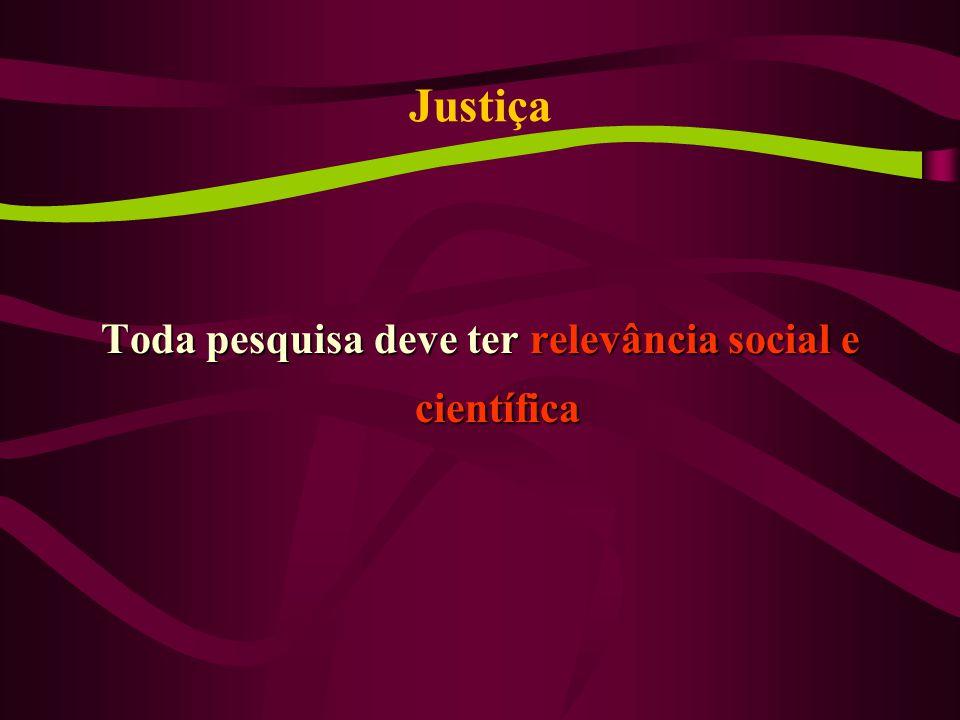 Justiça Toda pesquisa deve ter relevância social e científica