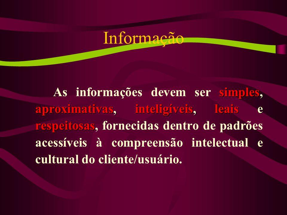 Informação simples, aproximativas, inteligíveis, leais e respeitosas As informações devem ser simples, aproximativas, inteligíveis, leais e respeitosas, fornecidas dentro de padrões acessíveis à compreensão intelectual e cultural do cliente/usuário.