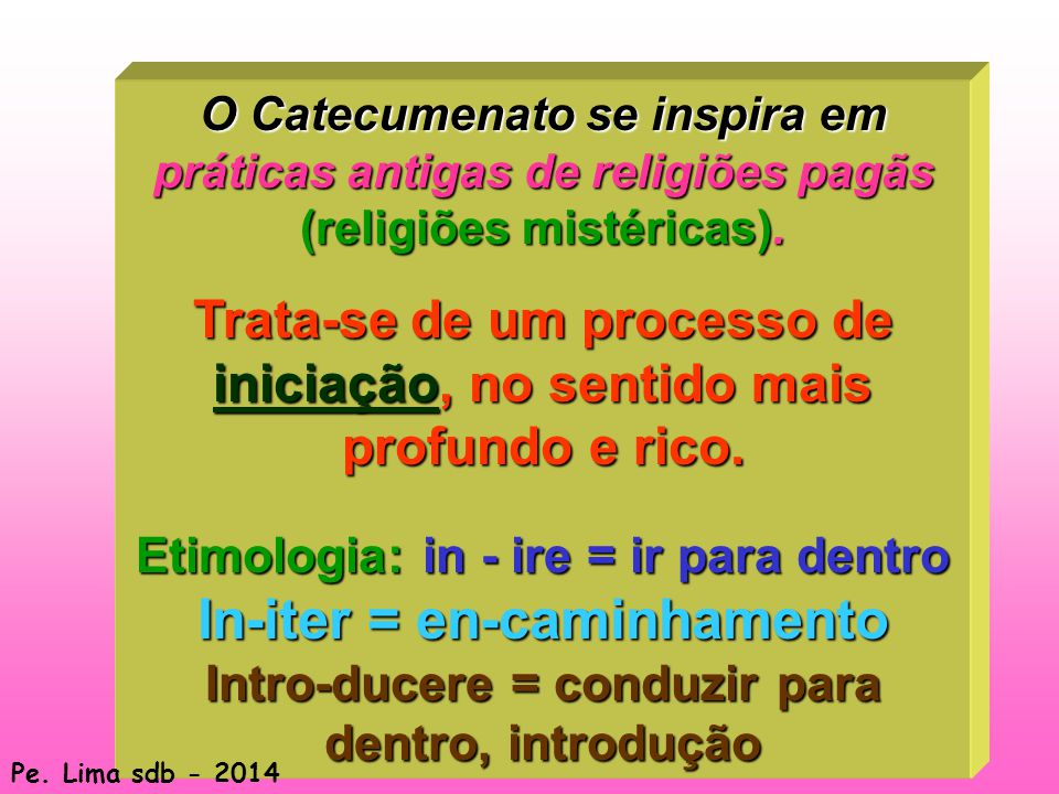 103 O Catecumenato se inspira em práticas antigas de religiões pagãs (religiões mistéricas).