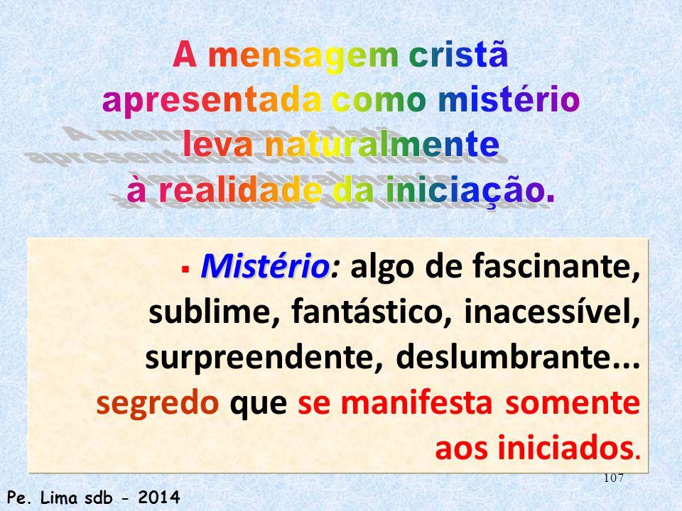 107 Mistério  Mistério: algo de fascinante, sublime, fantástico, inacessível, surpreendente, deslumbrante...