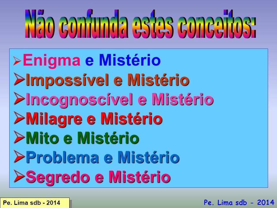  Enigma e Mistério  Impossível e Mistério  Incognoscível e Mistério  Milagre e Mistério  Mito e Mistério  Problema e Mistério  Segredo e Mistério Pe.