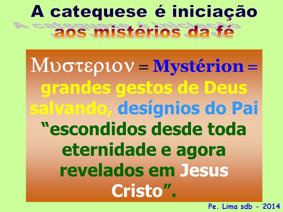   Mystérion  grandes gestos de Deus salvando, desígnios do Pai escondidos desde toda eternidade e agora revelados em Jesus Cristo .