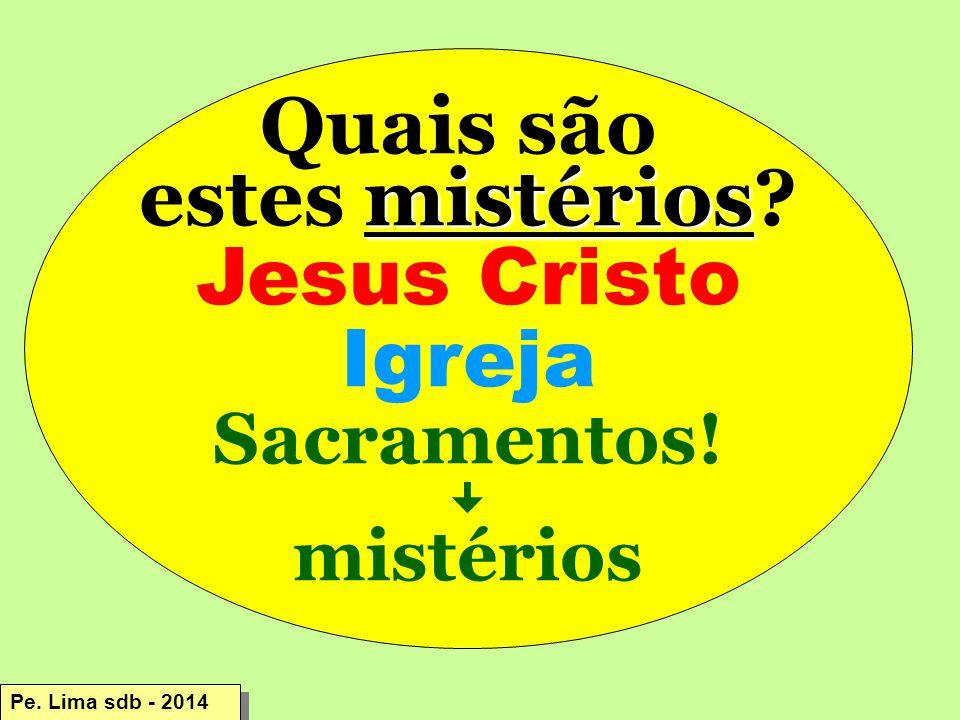 Quais são mistérios estes mistérios.Jesus Cristo Igreja Sacramentos.