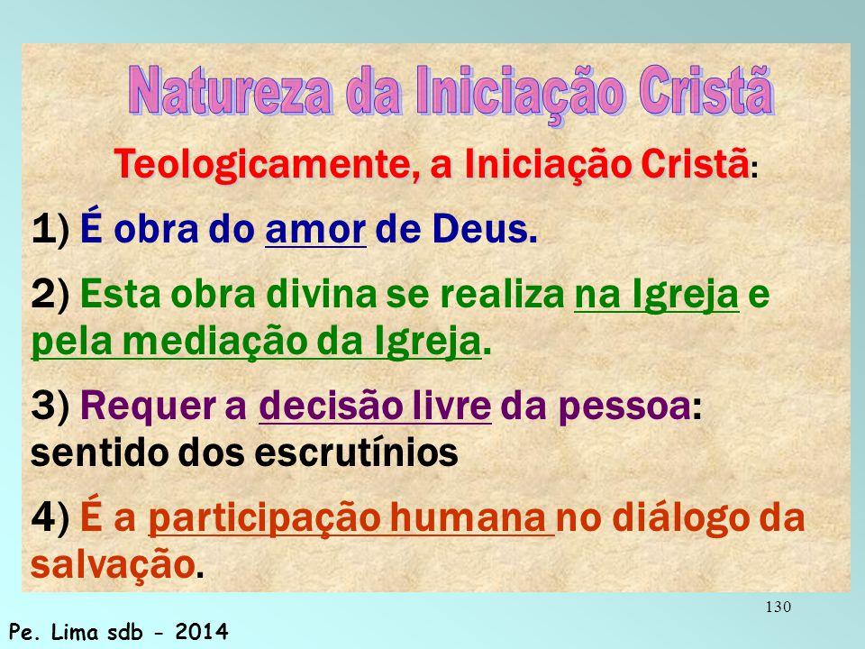 130 Teologicamente, a Iniciação Cristã Teologicamente, a Iniciação Cristã : 1) É obra do amor de Deus.