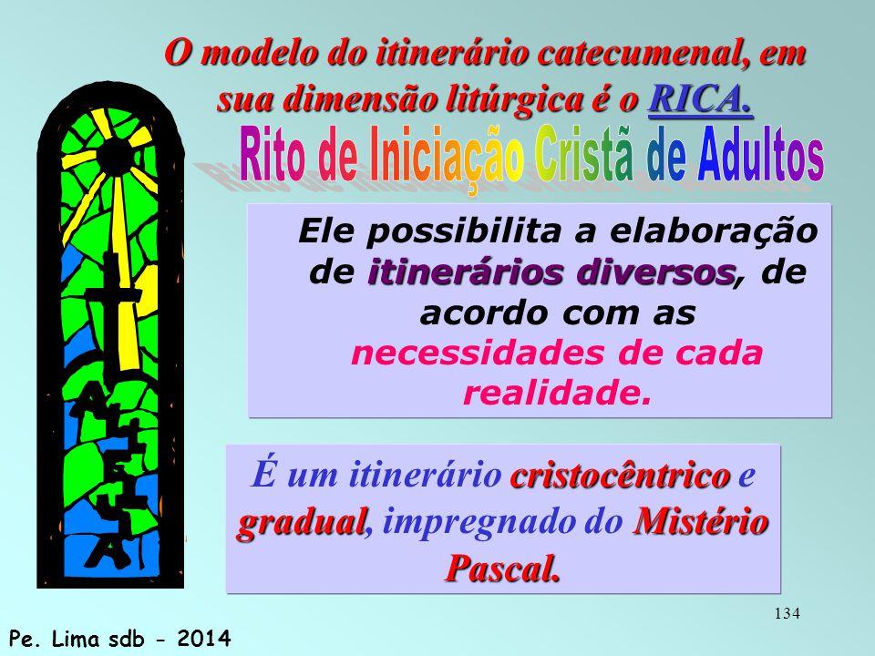 134 O modelo do itinerário catecumenal, em sua dimensão litúrgica é o RICA.