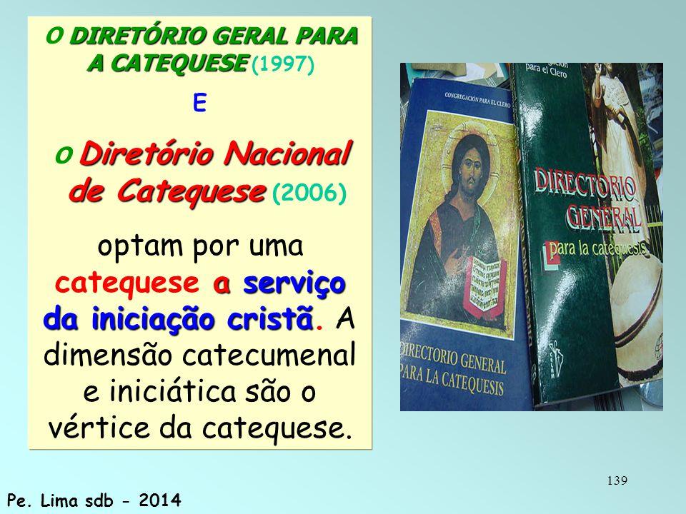139 DIRETÓRIO GERAL PARA A CATEQUESE O DIRETÓRIO GERAL PARA A CATEQUESE (1997) E Diretório Nacional O Diretório Nacional de Catequese de Catequese (2006) a serviço da iniciação cristã optam por uma catequese a serviço da iniciação cristã.