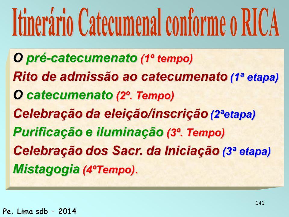 141 O pré-catecumenato (1º tempo) Rito de admissão ao catecumenato (1ª etapa) O catecumenato (2º.