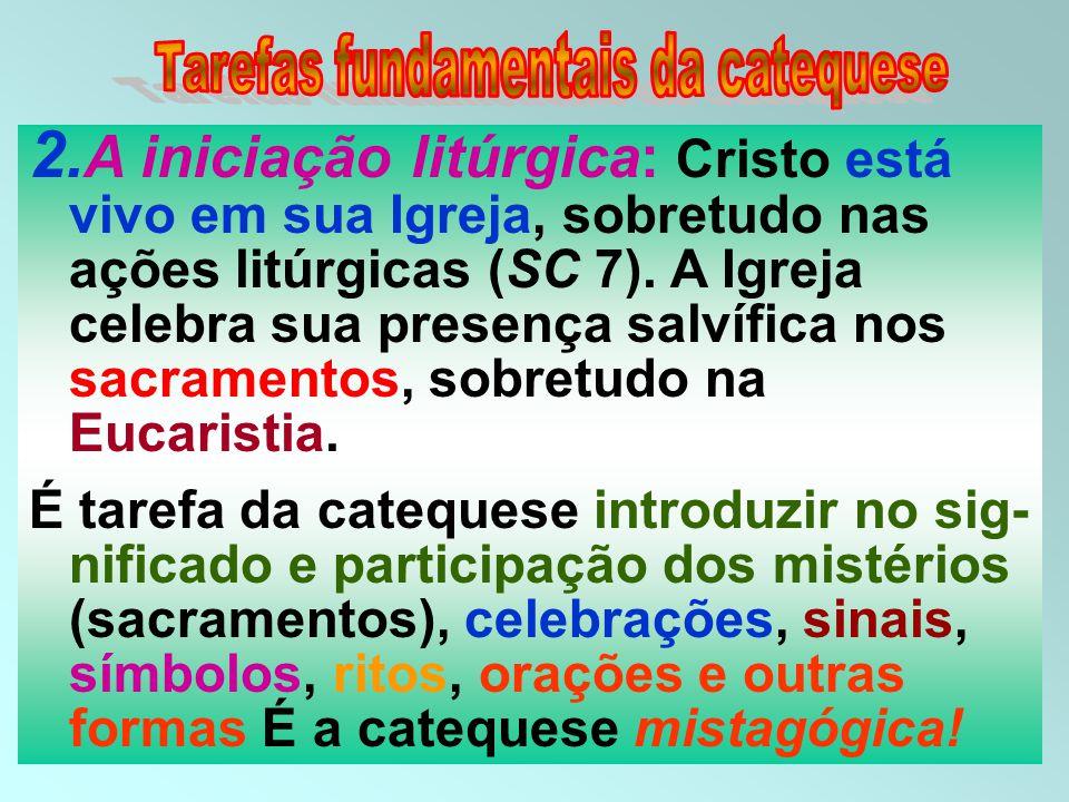 2.A iniciação litúrgica: Cristo está vivo em sua Igreja, sobretudo nas ações litúrgicas (SC 7).