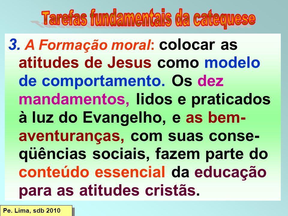 3.A Formação moral: colocar as atitudes de Jesus como modelo de comportamento.