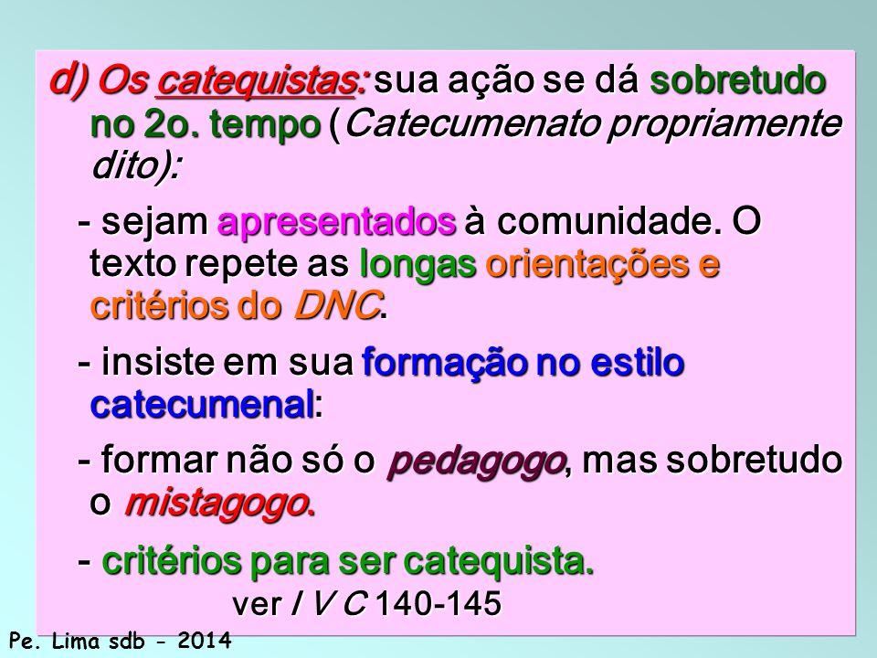 166 d ) Os catequistas: sua ação se dá sobretudo no 2o.