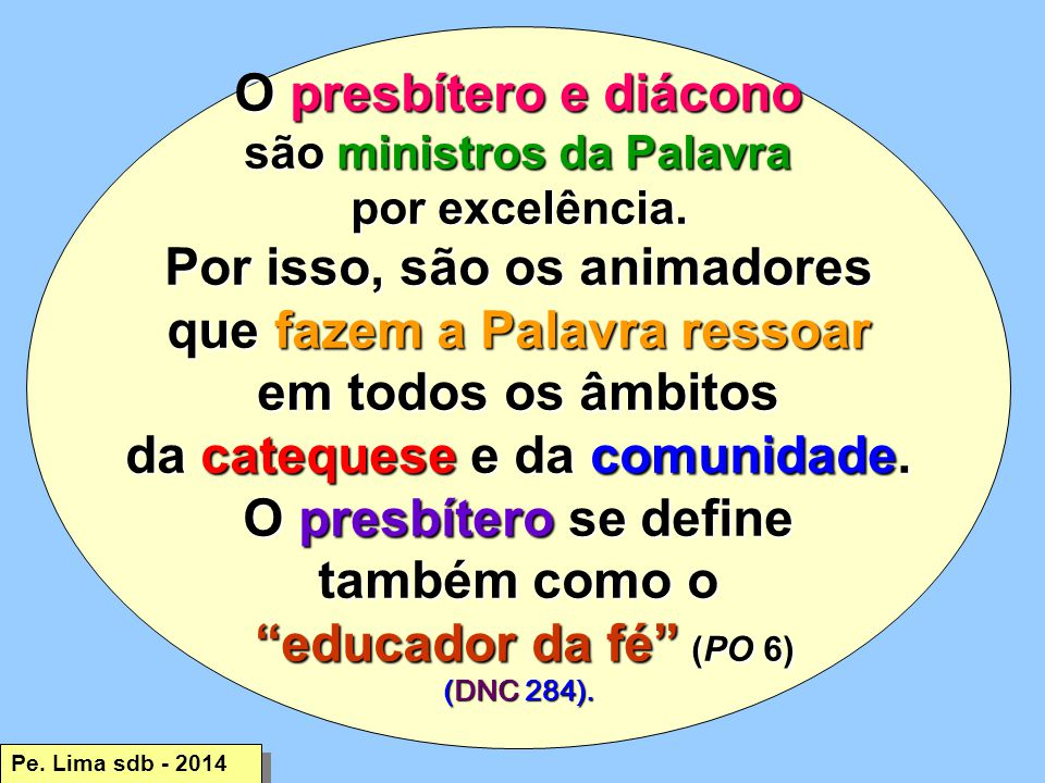 O presbítero e diácono são ministros da Palavra por excelência.