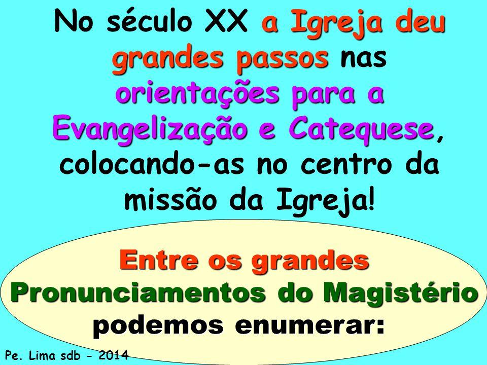 Entre os grandes Pronunciamentos do Magistério podemos enumerar: Pe.