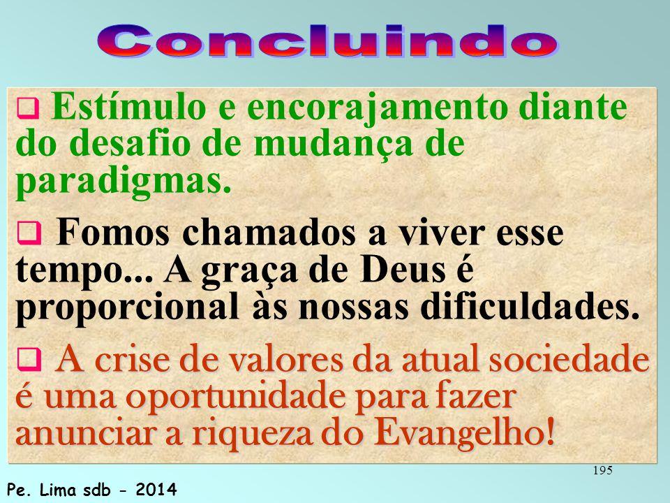 195  Estímulo e encorajamento diante do desafio de mudança de paradigmas.